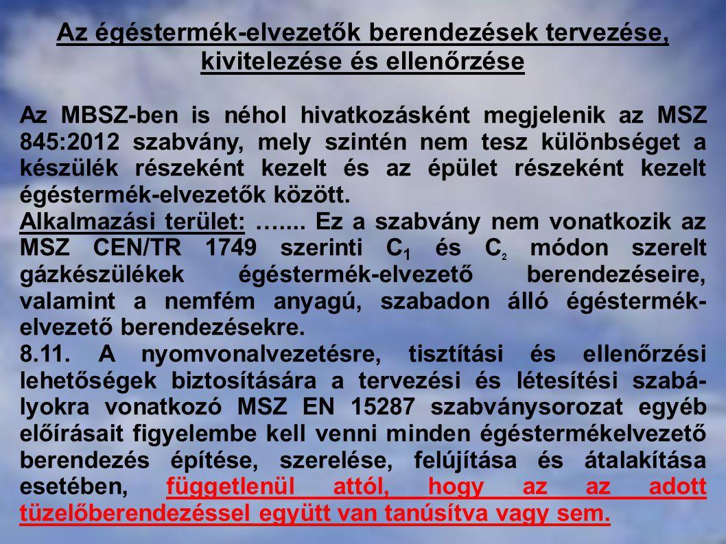 Az égéstermék-elvezetők berendezések tervezése, kivitelezése és ellenőrzése Az MBSZ-ben is néhol hivatkozásként megjelenik az MSZ 845:2012 szabvány, m