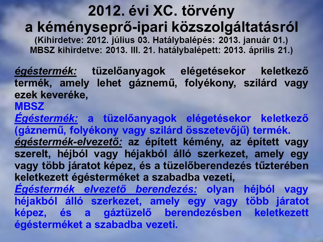 2012. évi XC. törvény a kéményseprő-ipari közszolgáltatásról (Kihirdetve: 2012. július 03. Hatálybalépés: 2013. január 01.) MBSZ kihirdetve: 2013. III