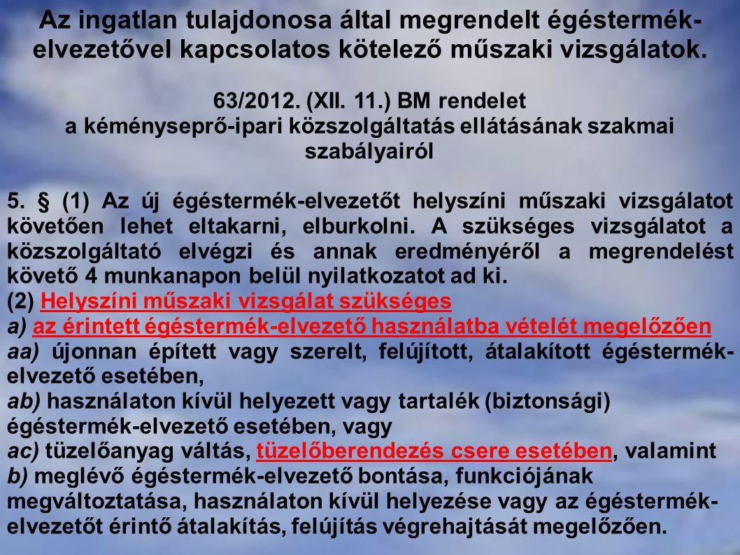 Az ingatlan tulajdonosa által megrendelt égéstermék- elvezetővel kapcsolatos kötelező műszaki vizsgálatok. 63/2012. (XII. 11.) BM rendelet a kéménysep