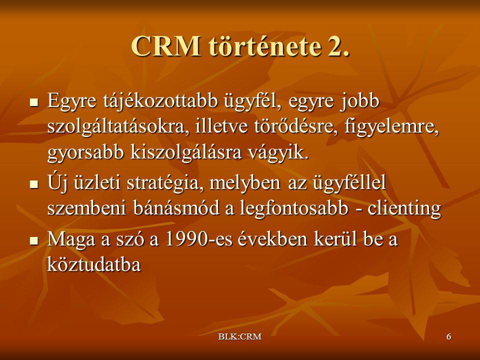 BLK:CRM7 Célja, lényege Az üzletfeleket nem csak megszerezni kell, hanem meg is kell tartani.