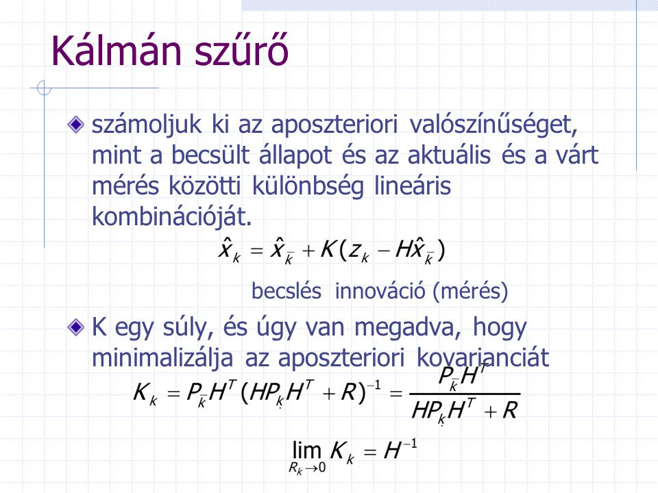 Kálmán szűrő számoljuk ki az aposzteriori valószínűséget, mint a becsült állapot és az aktuális és a várt mérés közötti különbség lineáris kombinációj