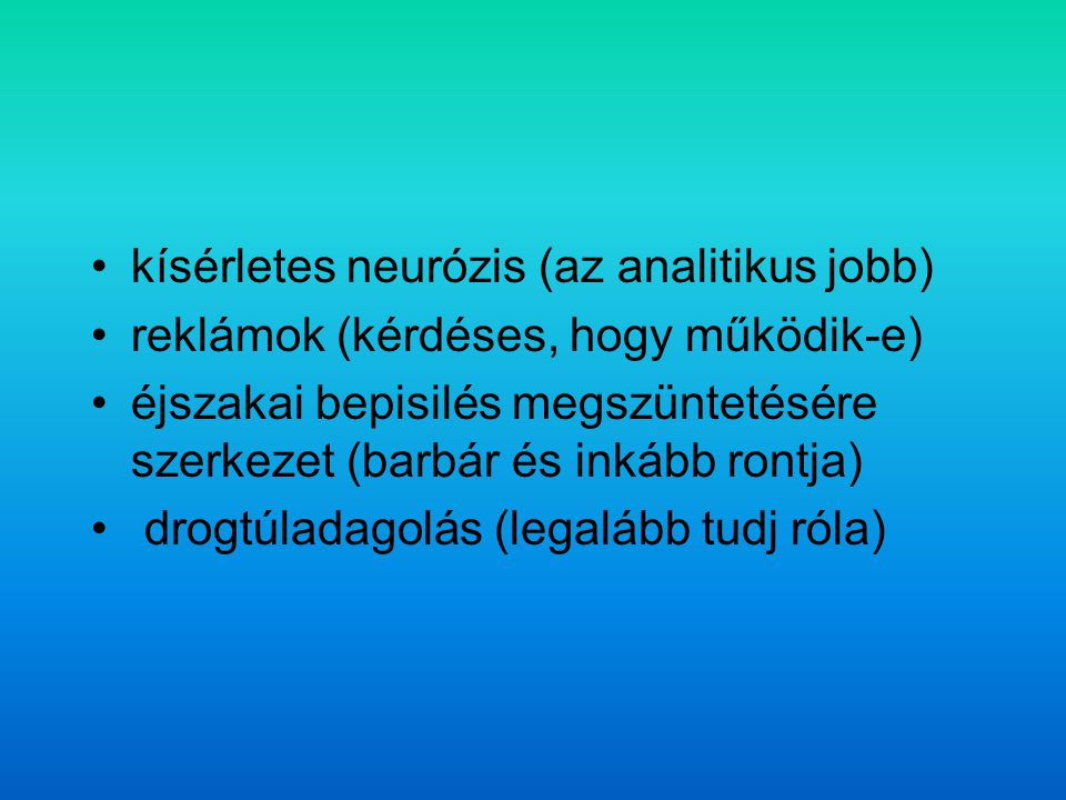kísérletes neurózis (az analitikus jobb) reklámok (kérdéses, hogy működik-e) éjszakai bepisilés megszüntetésére szerkezet (barbár és inkább rontja) dr