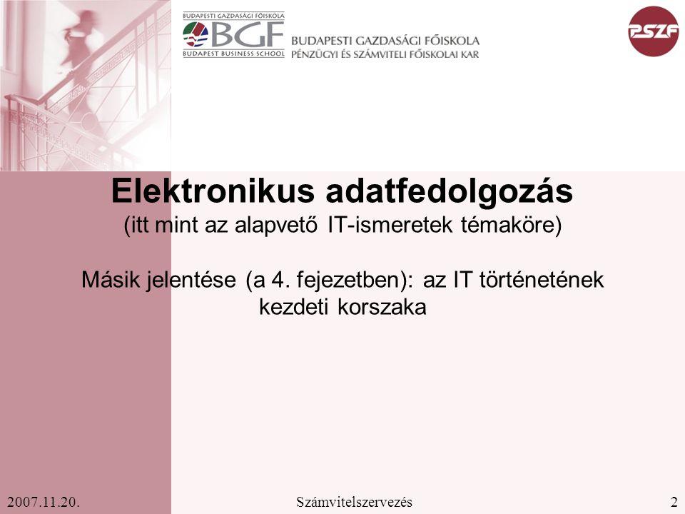 2Számvitelszervezés2007.11.20. Elektronikus adatfedolgozás (itt mint az alapvető IT-ismeretek témaköre) Másik jelentése (a 4. fejezetben): az IT törté