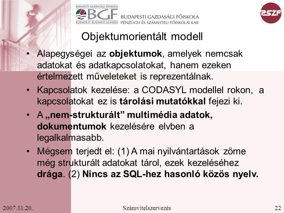 22Számvitelszervezés2007.11.20. Objektumorientált modell Alapegységei az objektumok, amelyek nemcsak adatokat és adatkapcsolatokat, hanem ezeken értel