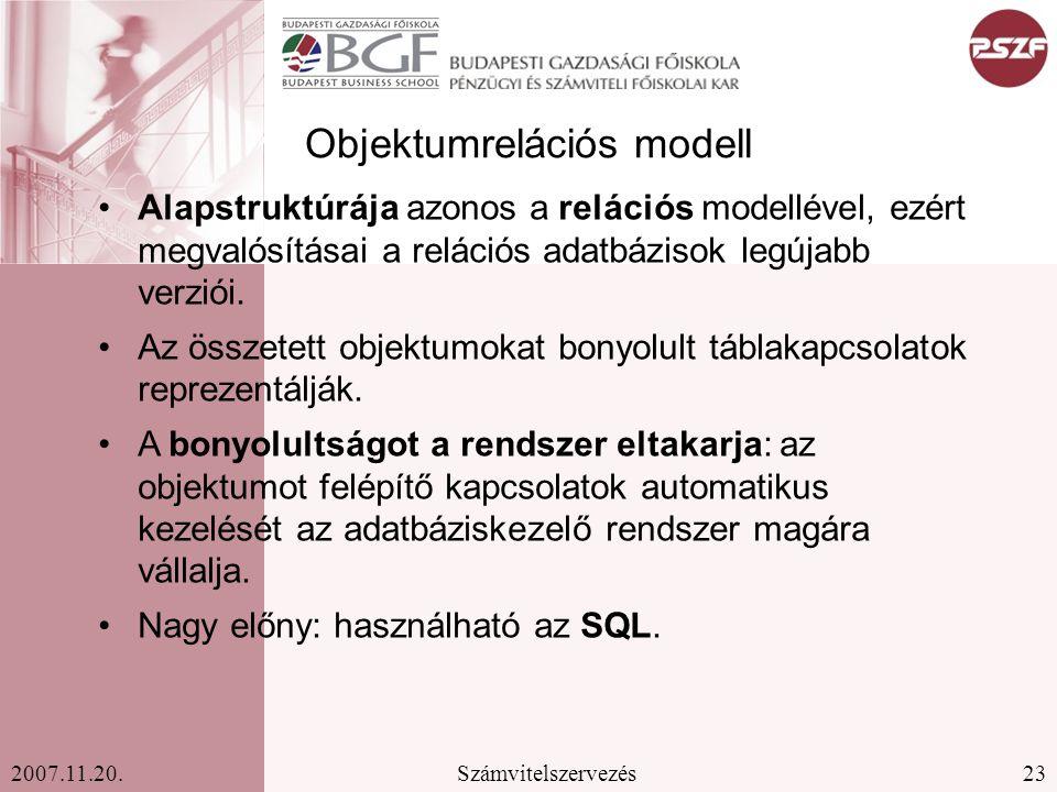23Számvitelszervezés2007.11.20. Objektumrelációs modell Alapstruktúrája azonos a relációs modellével, ezért megvalósításai a relációs adatbázisok legú
