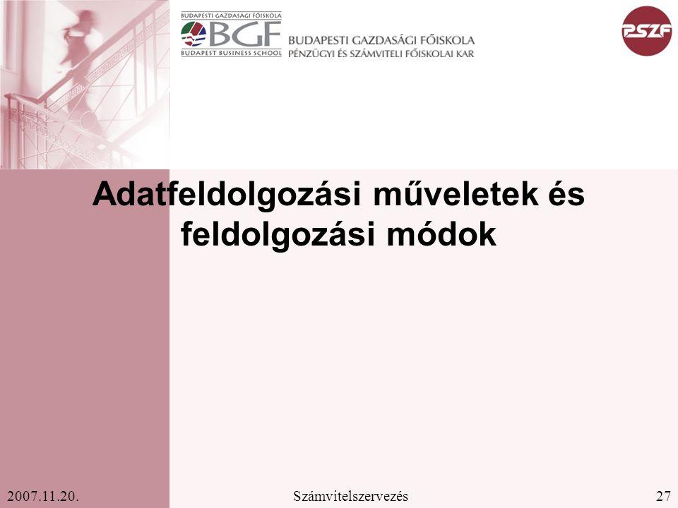 27Számvitelszervezés2007.11.20. Adatfeldolgozási műveletek és feldolgozási módok