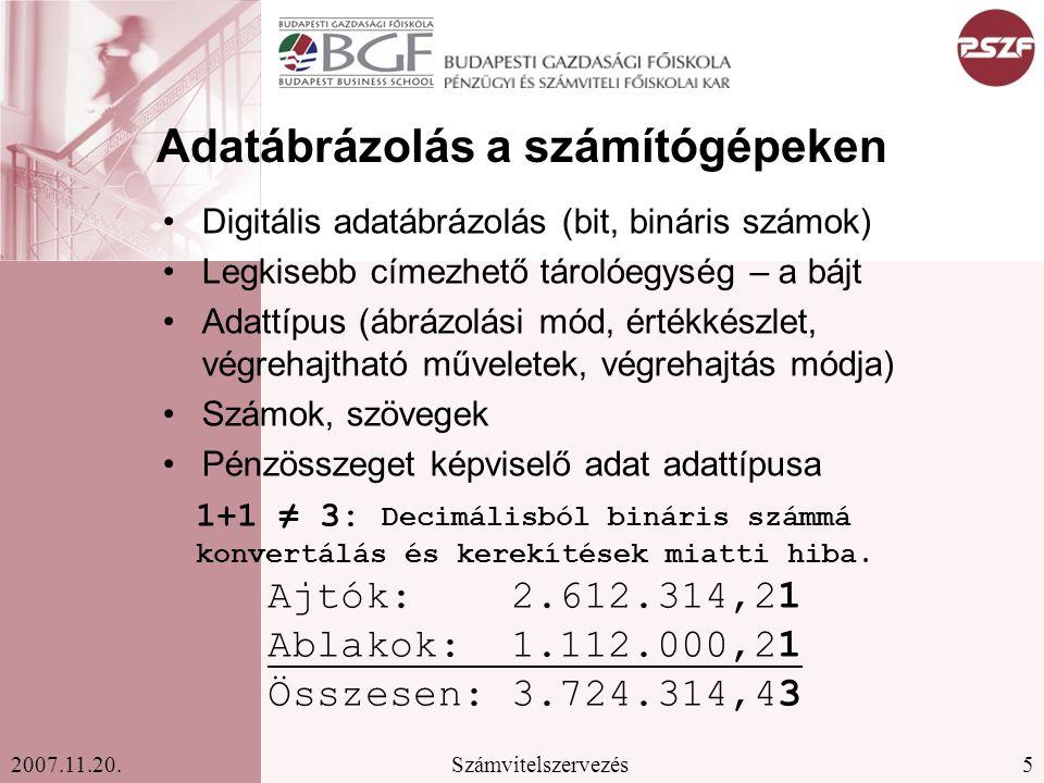 5Számvitelszervezés2007.11.20. Adatábrázolás a számítógépeken Digitális adatábrázolás (bit, bináris számok) Legkisebb címezhető tárolóegység – a bájt