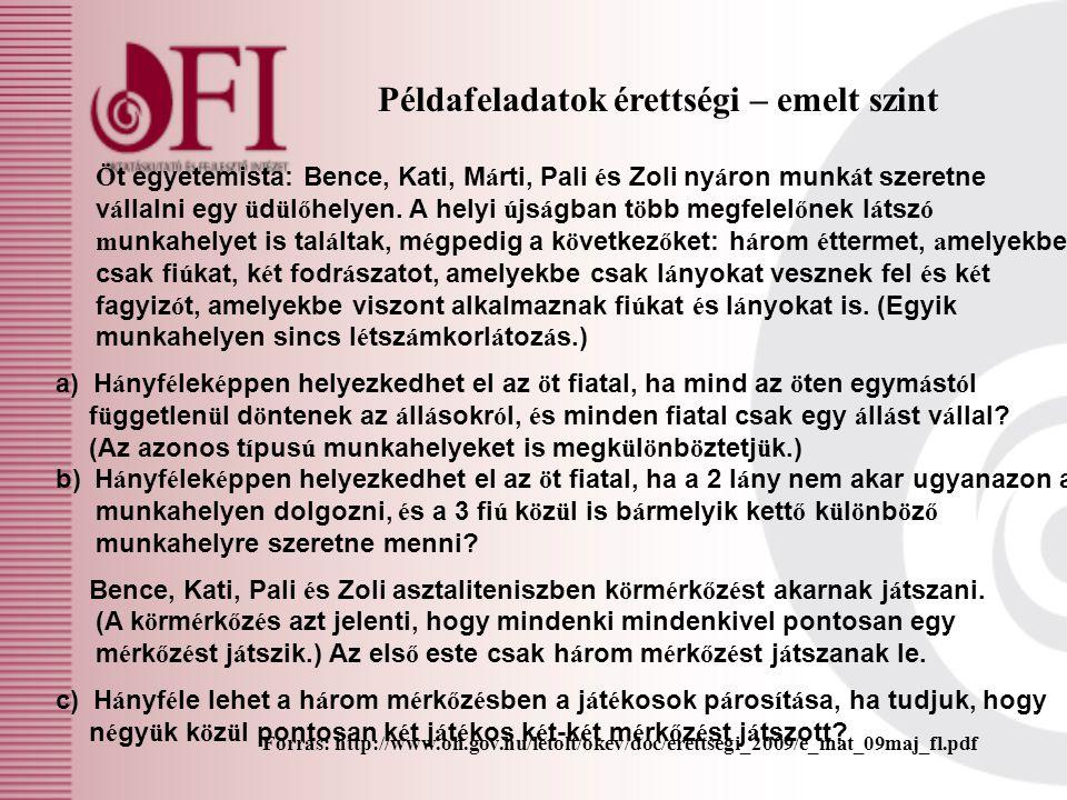 Példafeladatok érettségi – emelt szint Forrás: http://www.oh.gov.hu/letolt/okev/doc/erettsegi_2009/e_mat_09maj_fl.pdf Ö t egyetemista: Bence, Kati, M