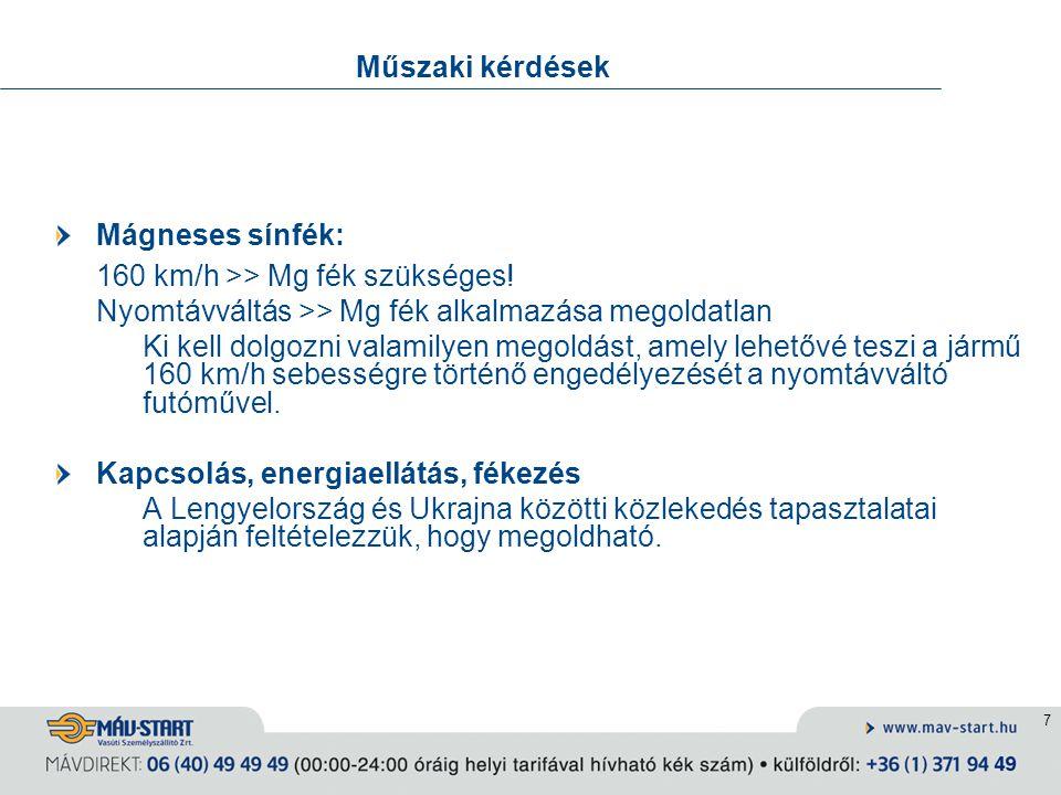 8 Műszaki kérdések A forgalom felvételéhez szükséges járműállomány biztosítása Új járművek beszerzése viszonylag alacsony darabszám >> magas költség nem szerepel a járműfejlesztési elképzeléseinkben Meglévő járművek felújítása új forgóvázak beszerzése forgóváz átalakítása: megfelelő forgóváz keresése, amelyben elfér a nyomtávváltásra alkalmas kerékpár Hatósági engedélyezés Magyarországon: típusengedély üzembehelyezési engedély Ukrajnában?