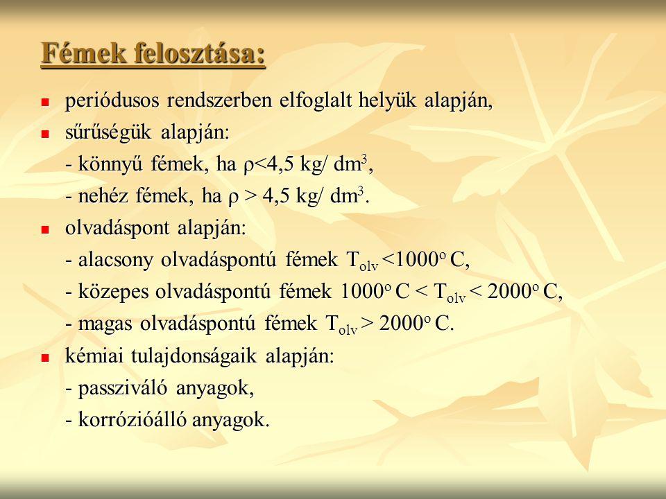 Fémek felosztása: periódusos rendszerben elfoglalt helyük alapján, periódusos rendszerben elfoglalt helyük alapján, sűrűségük alapján: sűrűségük alapján: - könnyű fémek, ha ρ<4,5 kg/ dm 3, - nehéz fémek, ha ρ > 4,5 kg/ dm 3.