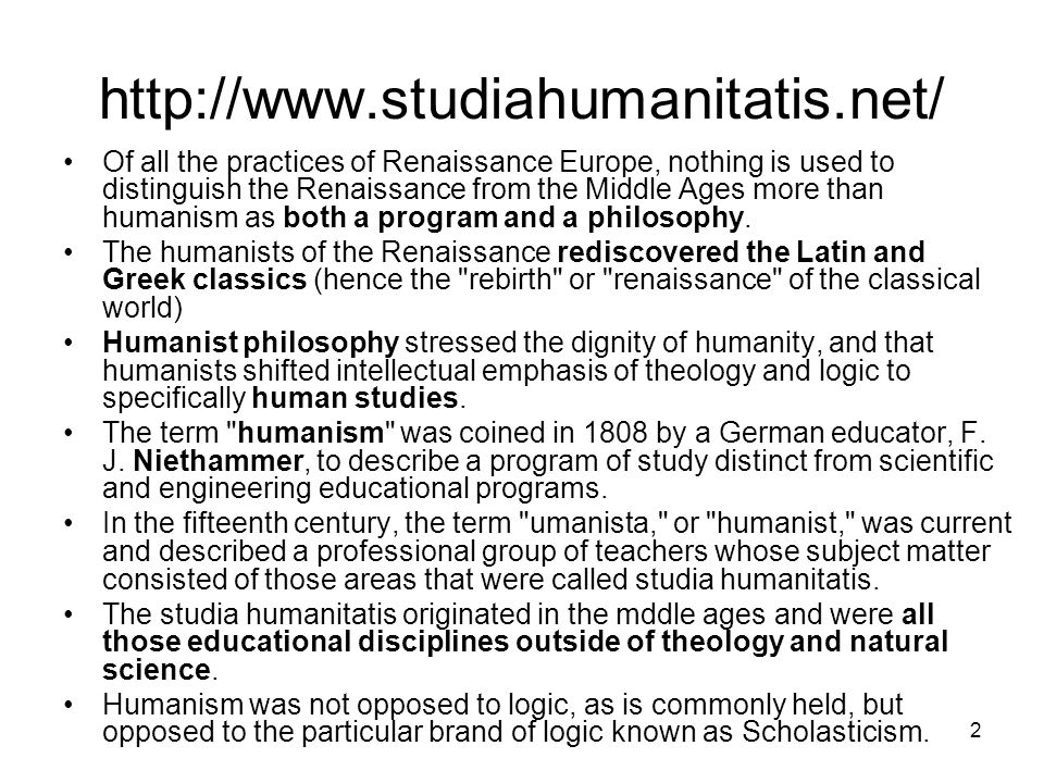 2 http://www.studiahumanitatis.net/ Of all the practices of Renaissance Europe, nothing is used to distinguish the Renaissance from the Middle Ages mo