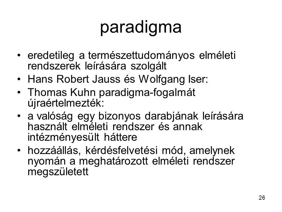 26 paradigma eredetileg a természettudományos elméleti rendszerek leírására szolgált Hans Robert Jauss és Wolfgang Iser: Thomas Kuhn paradigma-fogalmá