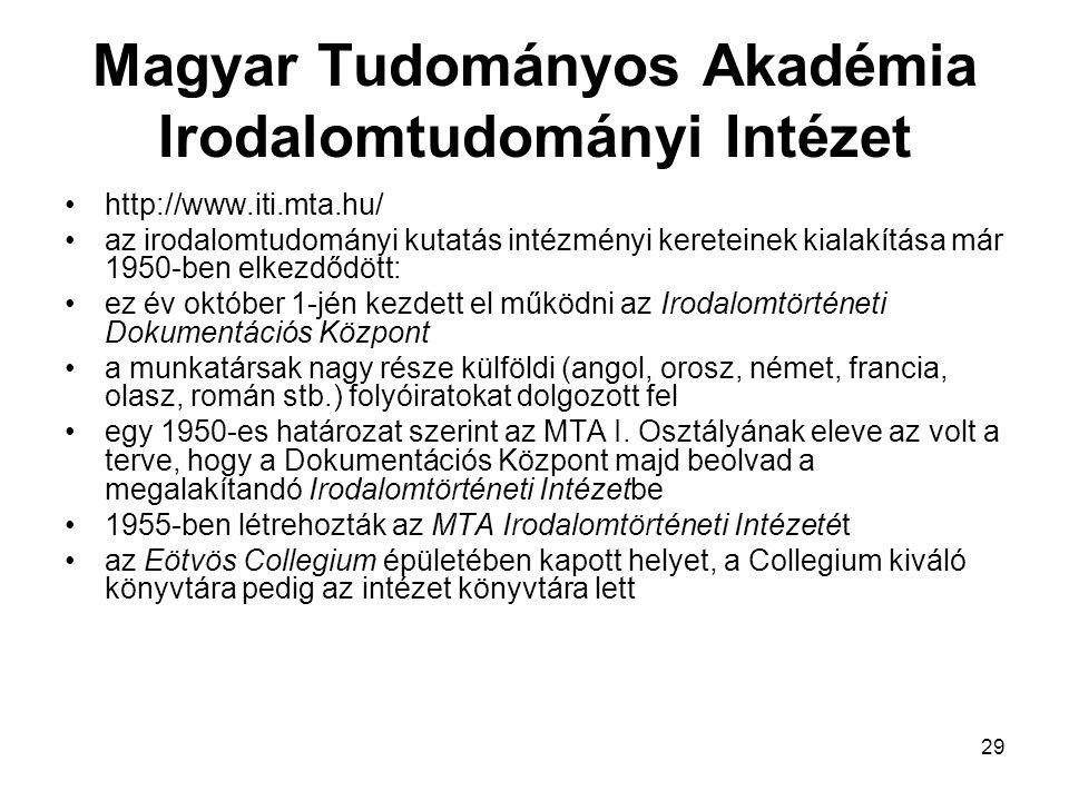 29 Magyar Tudományos Akadémia Irodalomtudományi Intézet http://www.iti.mta.hu/ az irodalomtudományi kutatás intézményi kereteinek kialakítása már 1950