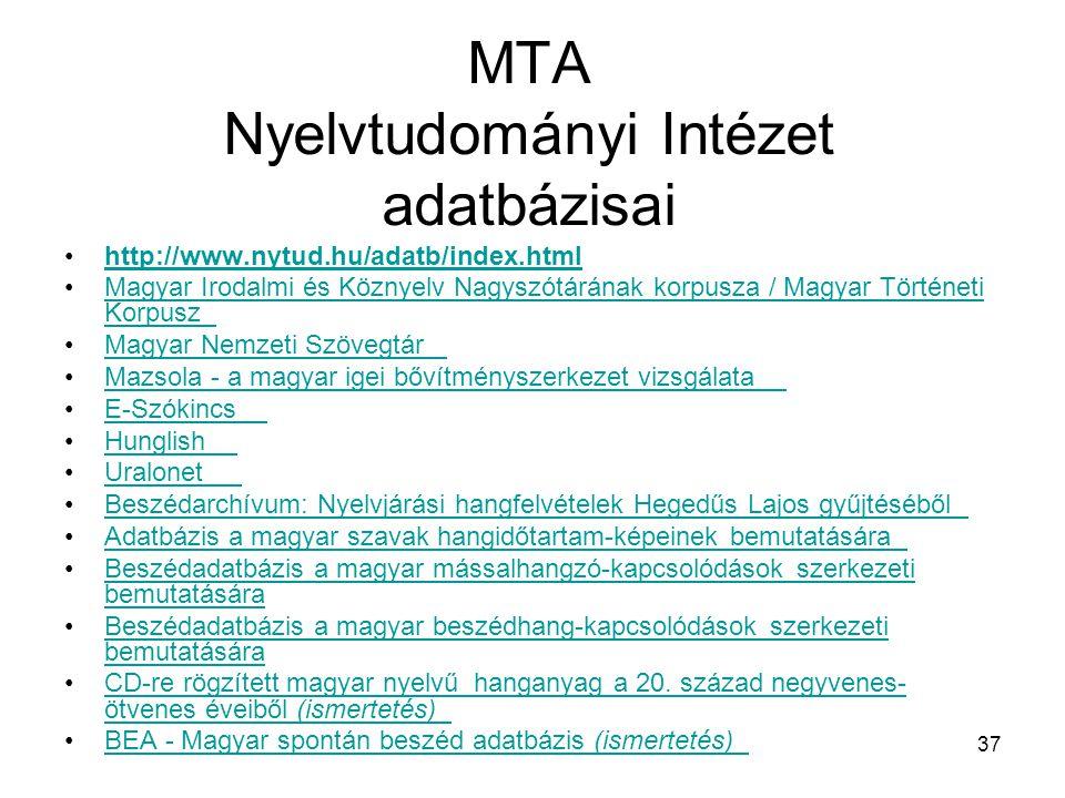 37 MTA Nyelvtudományi Intézet adatbázisai http://www.nytud.hu/adatb/index.html Magyar Irodalmi és Köznyelv Nagyszótárának korpusza / Magyar Történeti