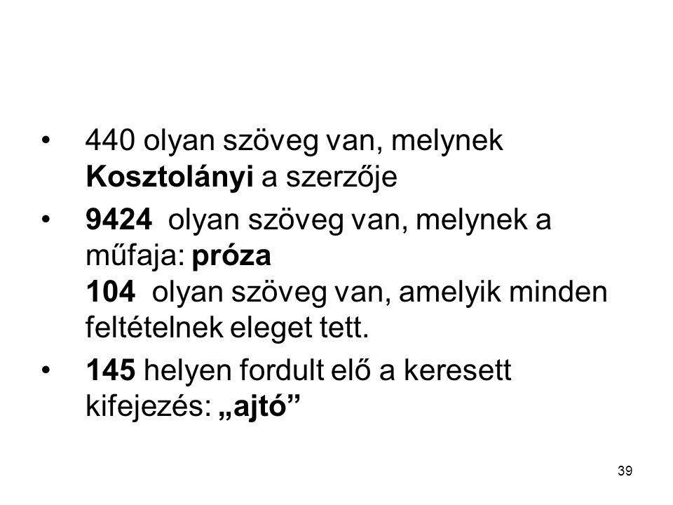 39 440 olyan szöveg van, melynek Kosztolányi a szerzője 9424 olyan szöveg van, melynek a műfaja: próza 104 olyan szöveg van, amelyik minden feltételnek eleget tett.