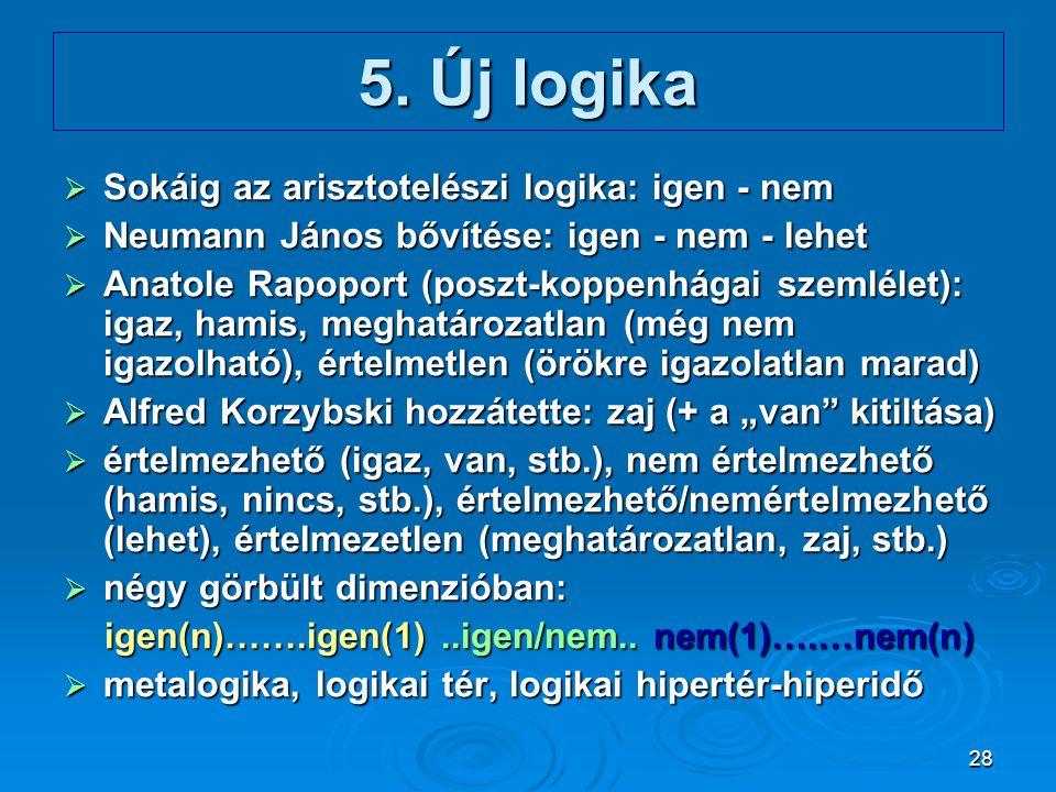 28 5. Új logika  Sokáig az arisztotelészi logika: igen - nem  Neumann János bővítése: igen - nem - lehet  Anatole Rapoport (poszt-koppenhágai szeml