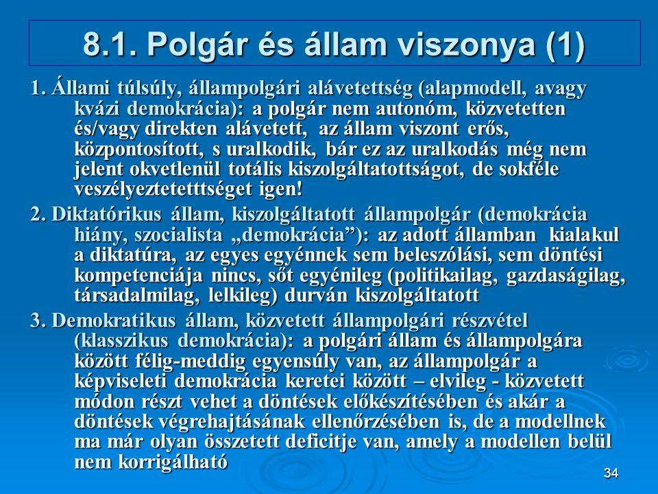34 8.1. Polgár és állam viszonya (1) 1. Állami túlsúly, állampolgári alávetettség (alapmodell, avagy kvázi demokrácia): a polgár nem autonóm, közvetet