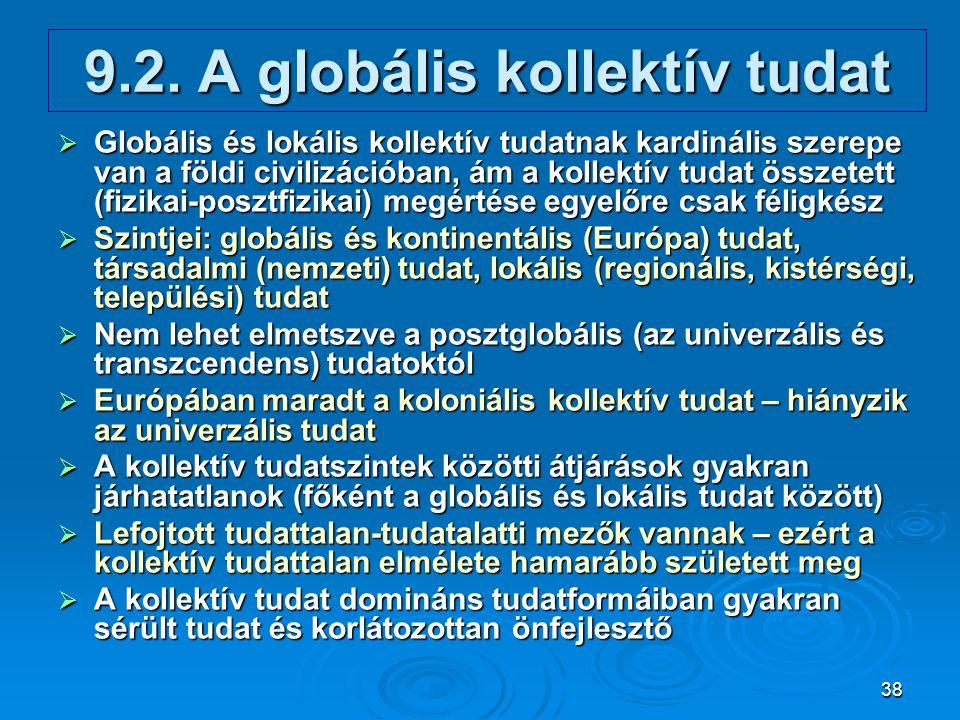 38 9.2. A globális kollektív tudat  Globális és lokális kollektív tudatnak kardinális szerepe van a földi civilizációban, ám a kollektív tudat összet