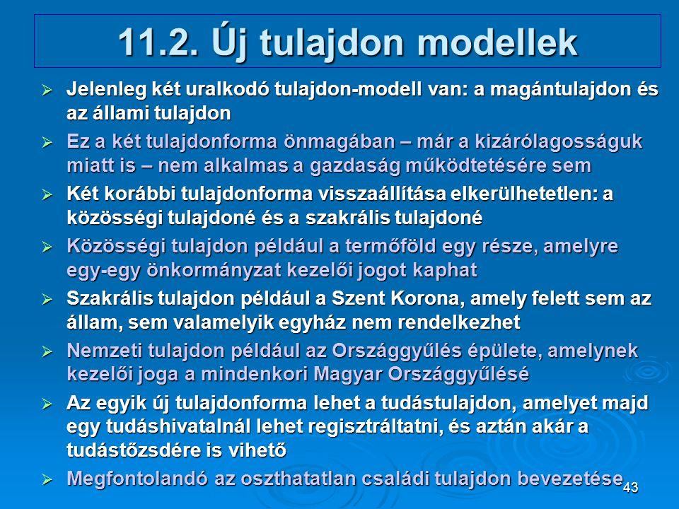 43 11.2. Új tulajdon modellek  Jelenleg két uralkodó tulajdon-modell van: a magántulajdon és az állami tulajdon  Ez a két tulajdonforma önmagában –