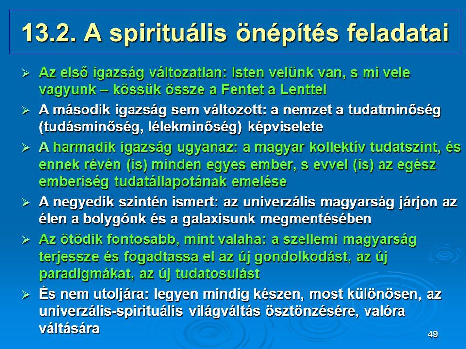 49 13.2. A spirituális önépítés feladatai  Az első igazság változatlan: Isten velünk van, s mi vele vagyunk – kössük össze a Fentet a Lenttel  A más