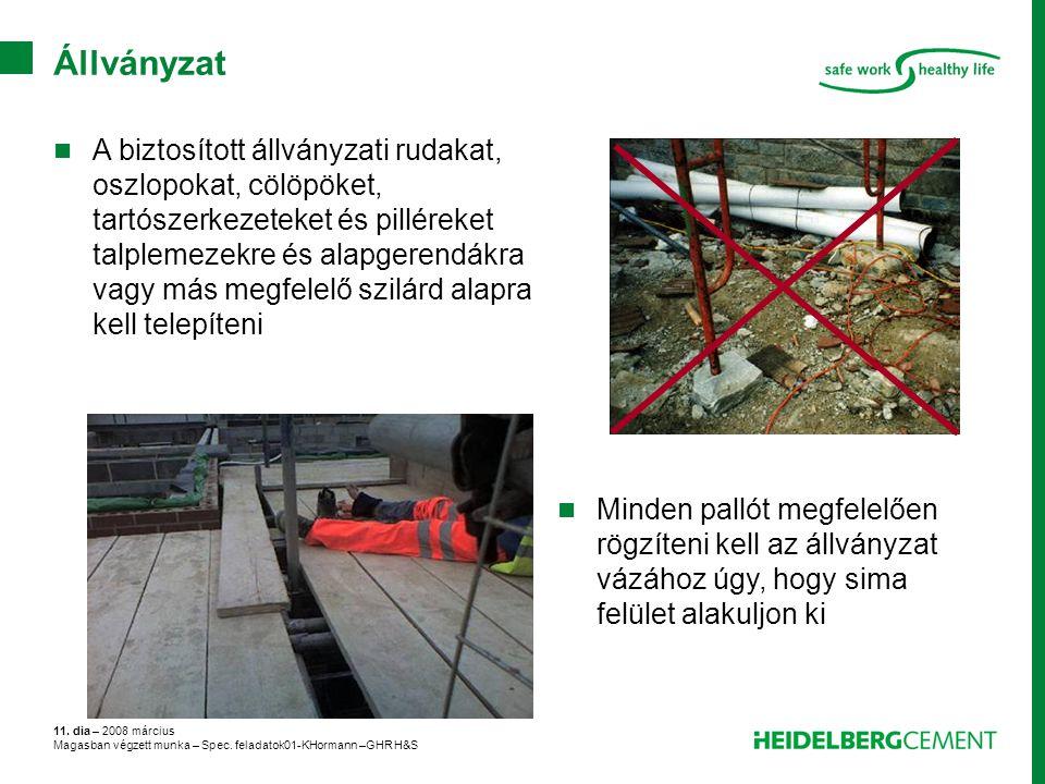 11. dia – 2008 március Magasban végzett munka – Spec. feladatok01-KHormann –GHR H&S Állványzat A biztosított állványzati rudakat, oszlopokat, cölöpöke