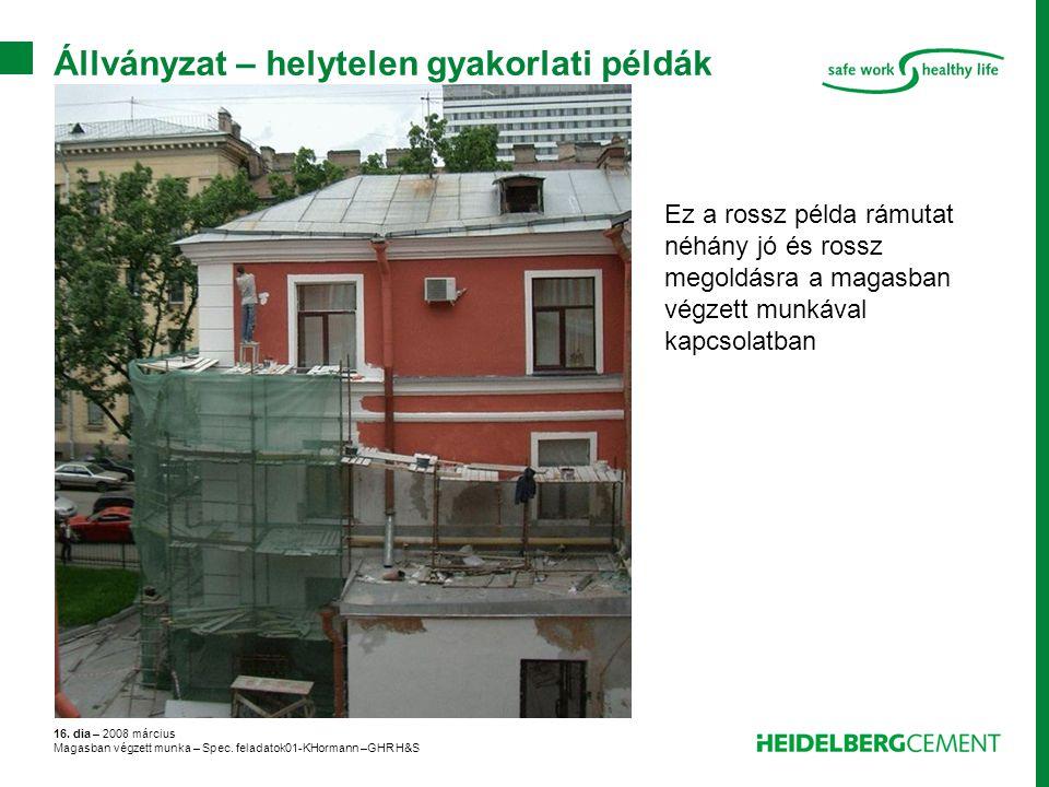 16. dia – 2008 március Magasban végzett munka – Spec. feladatok01-KHormann –GHR H&S Állványzat – helytelen gyakorlati példák Ez a rossz példa rámutat