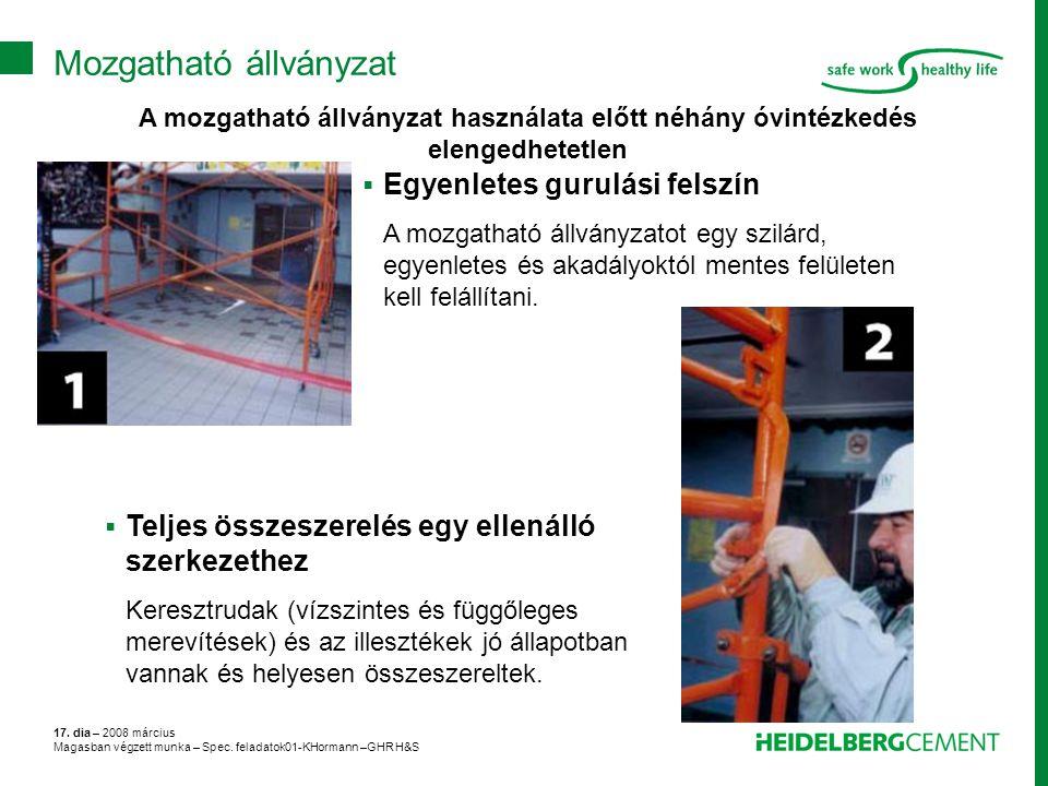17. dia – 2008 március Magasban végzett munka – Spec. feladatok01-KHormann –GHR H&S A mozgatható állványzat használata előtt néhány óvintézkedés eleng