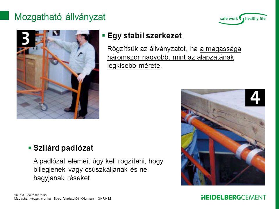18. dia – 2008 március Magasban végzett munka – Spec. feladatok01-KHormann –GHR H&S  Egy stabil szerkezet Rögzítsük az állványzatot, ha a magassága h