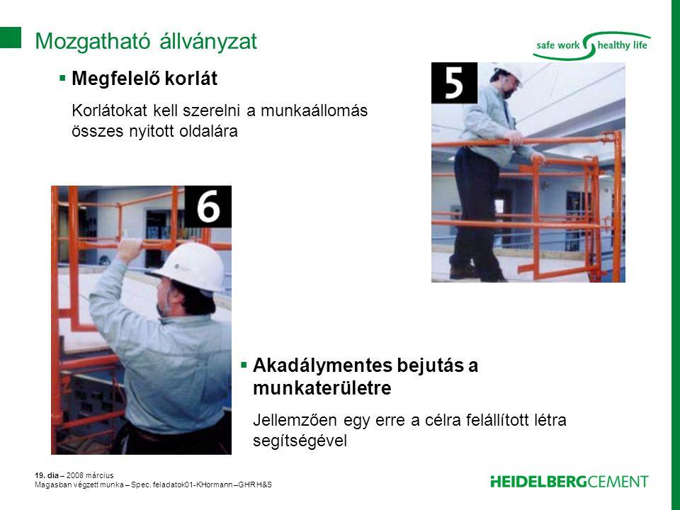 19. dia – 2008 március Magasban végzett munka – Spec. feladatok01-KHormann –GHR H&S  Megfelelő korlát Korlátokat kell szerelni a munkaállomás összes