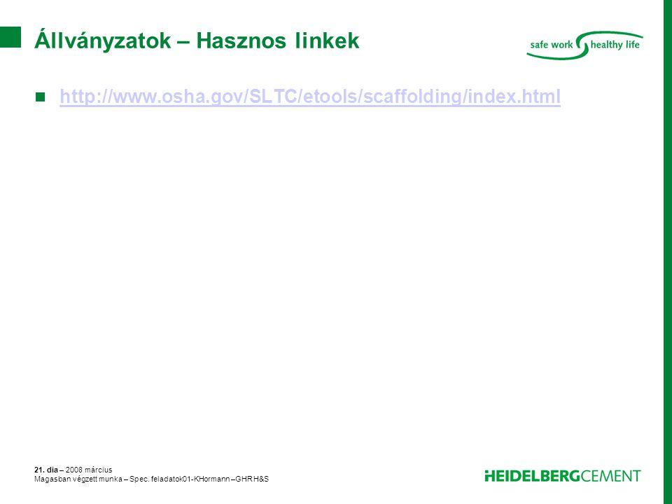 21. dia – 2008 március Magasban végzett munka – Spec. feladatok01-KHormann –GHR H&S Állványzatok – Hasznos linkek http://www.osha.gov/SLTC/etools/scaf