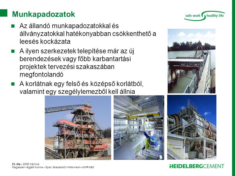 23. dia – 2008 március Magasban végzett munka – Spec. feladatok01-KHormann –GHR H&S Munkapadozatok Az állandó munkapadozatokkal és állványzatokkal hat