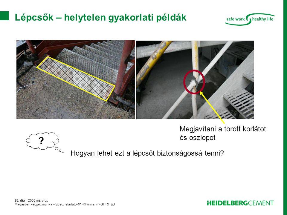 28. dia – 2008 március Magasban végzett munka – Spec. feladatok01-KHormann –GHR H&S Lépcsők – helytelen gyakorlati példák ? Hogyan lehet ezt a lépcsőt