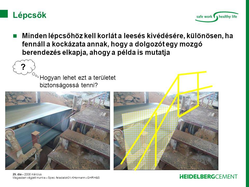 29. dia – 2008 március Magasban végzett munka – Spec. feladatok01-KHormann –GHR H&S Lépcsők Minden lépcsőhöz kell korlát a leesés kivédésére, különöse