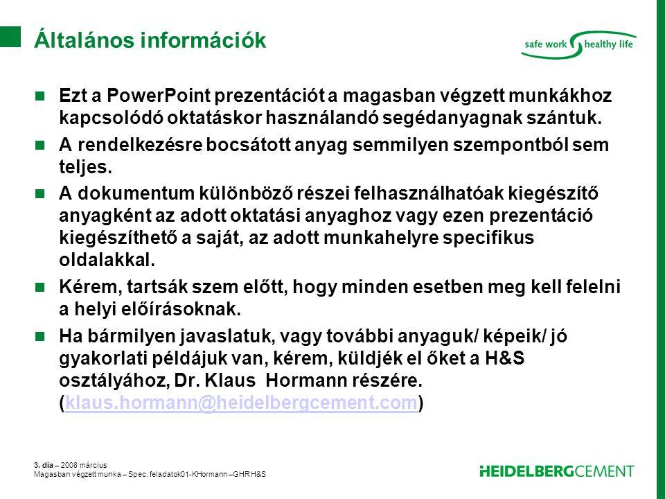 3. dia – 2008 március Magasban végzett munka – Spec. feladatok01-KHormann –GHR H&S Általános információk Ezt a PowerPoint prezentációt a magasban végz