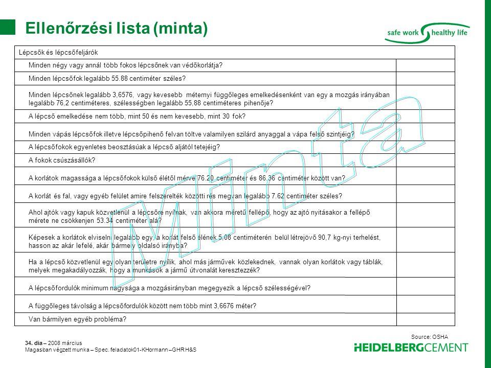 34. dia – 2008 március Magasban végzett munka – Spec. feladatok01-KHormann –GHR H&S Ellenőrzési lista (minta) Van bármilyen egyéb probléma? A függőle