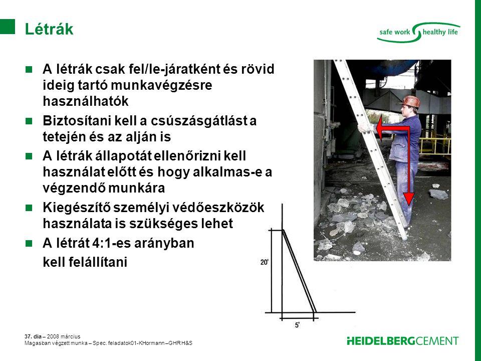 37. dia – 2008 március Magasban végzett munka – Spec. feladatok01-KHormann –GHR H&S Létrák A létrák csak fel/le-járatként és rövid ideig tartó munkavé