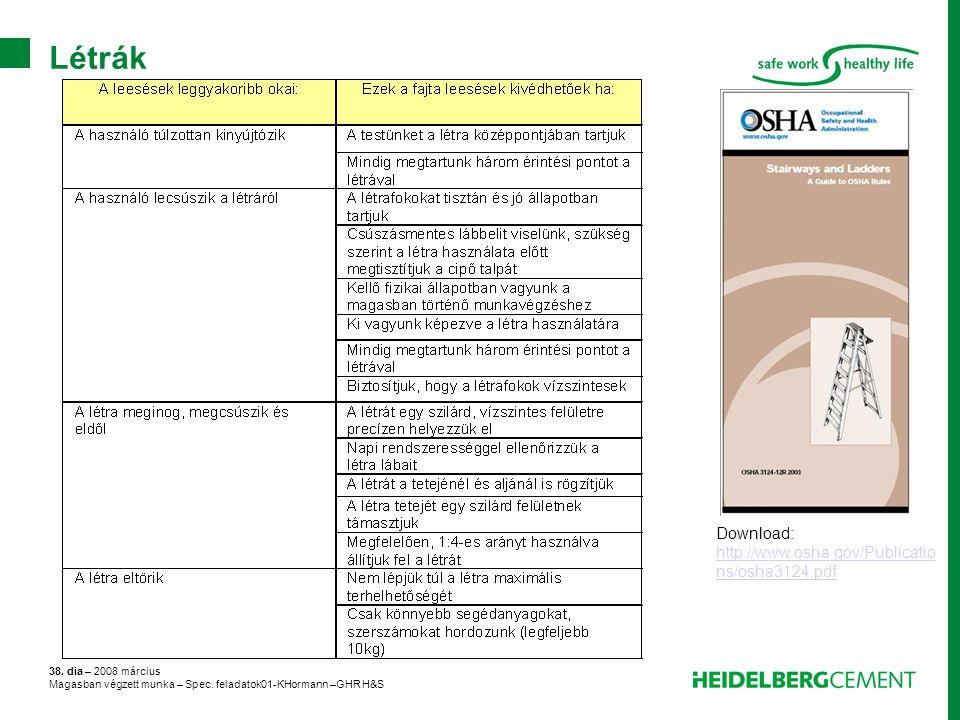 38. dia – 2008 március Magasban végzett munka – Spec. feladatok01-KHormann –GHR H&S Létrák Download: http://www.osha.gov/Publicatio ns/osha3124.pdf ht