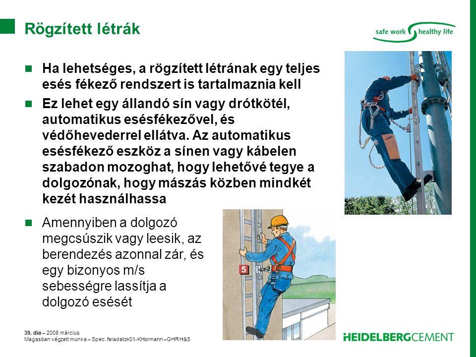 39. dia – 2008 március Magasban végzett munka – Spec. feladatok01-KHormann –GHR H&S Rögzített létrák Ha lehetséges, a rögzített létrának egy teljes es