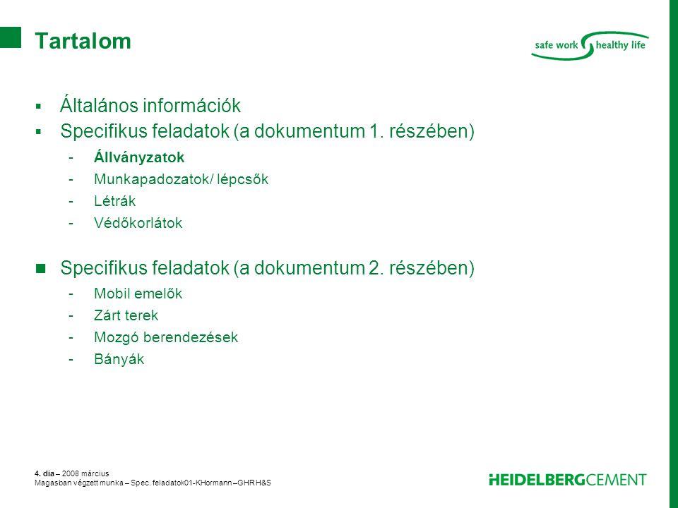 4. dia – 2008 március Magasban végzett munka – Spec. feladatok01-KHormann –GHR H&S Tartalom  Általános információk  Specifikus feladatok (a dokument