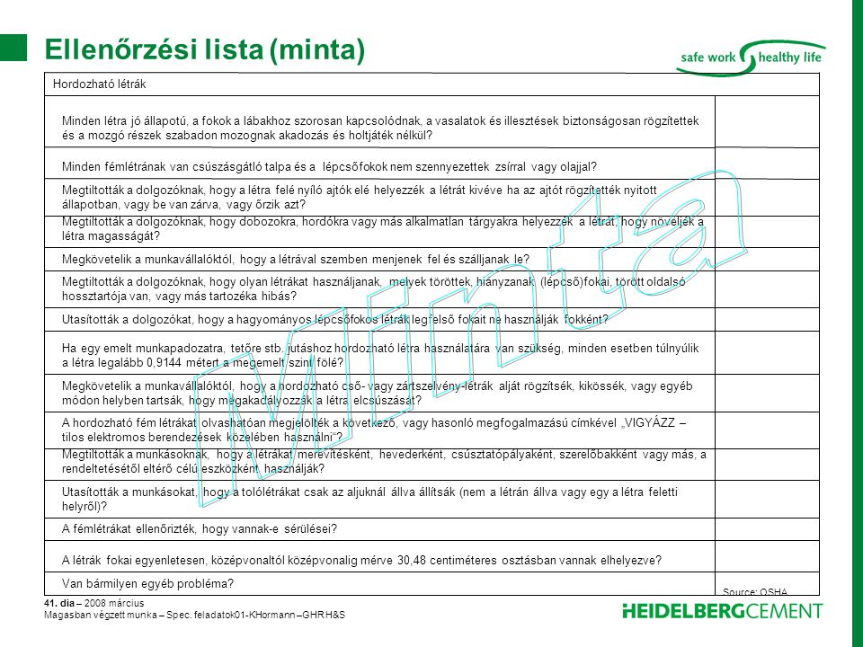 41. dia – 2008 március Magasban végzett munka – Spec. feladatok01-KHormann –GHR H&S Ellenőrzési lista (minta) Source: OSHA Van bármilyen egyéb problé