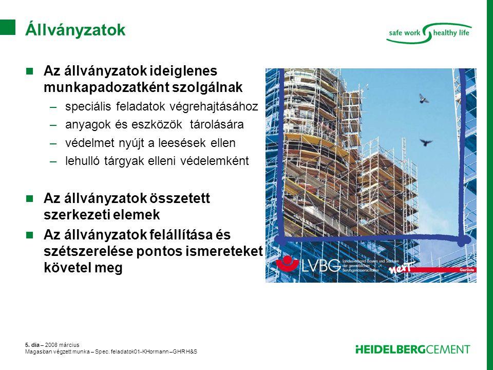 5. dia – 2008 március Magasban végzett munka – Spec. feladatok01-KHormann –GHR H&S Állványzatok Az állványzatok ideiglenes munkapadozatként szolgálnak