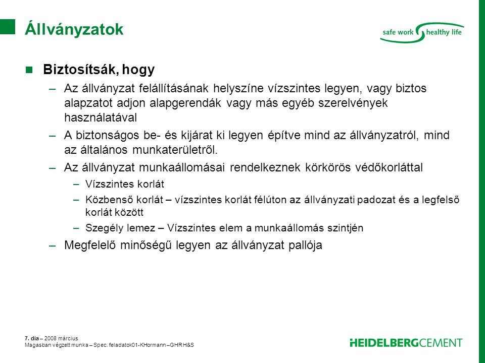 7. dia – 2008 március Magasban végzett munka – Spec. feladatok01-KHormann –GHR H&S Állványzatok Biztosítsák, hogy –Az állványzat felállításának helysz