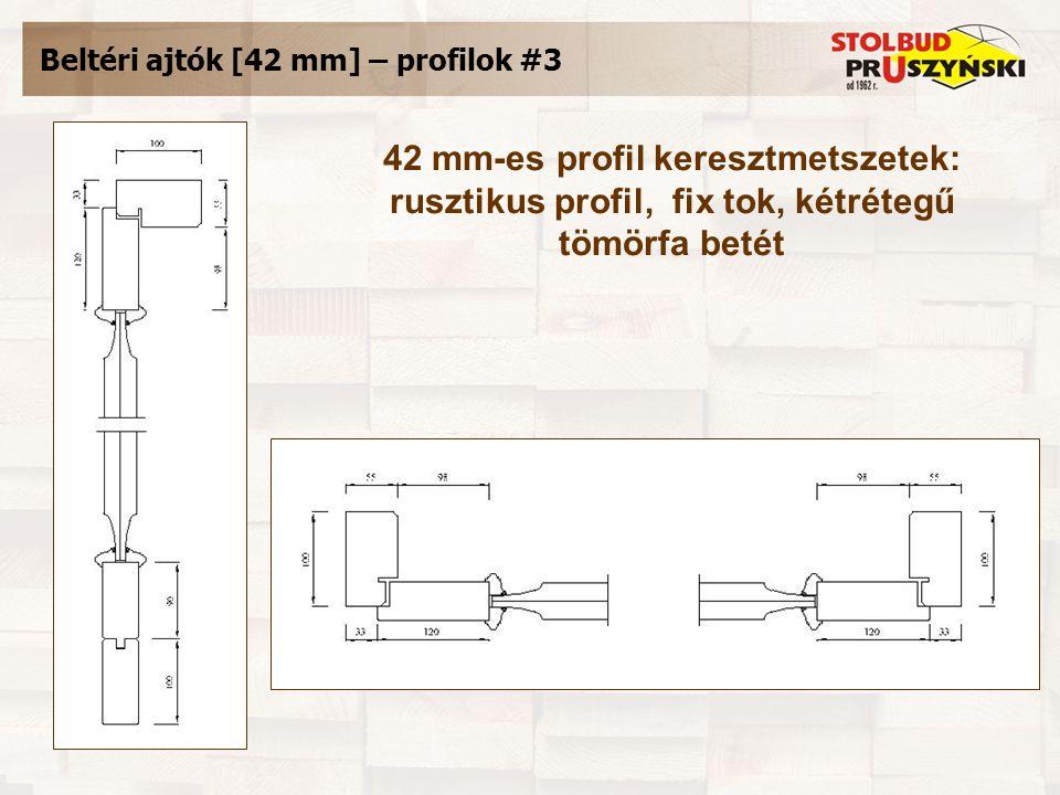 Beltéri ajtók [42 mm] – profilok #3 42 mm-es profil keresztmetszetek: rusztikus profil, fix tok, kétrétegű tömörfa betét