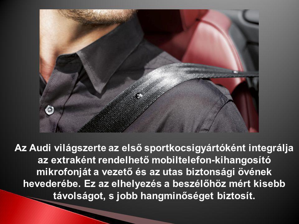 Az Audi világszerte az első sportkocsigyártóként integrálja az extraként rendelhető mobiltelefon-kihangosító mikrofonját a vezető és az utas biztonsági övének hevederébe.