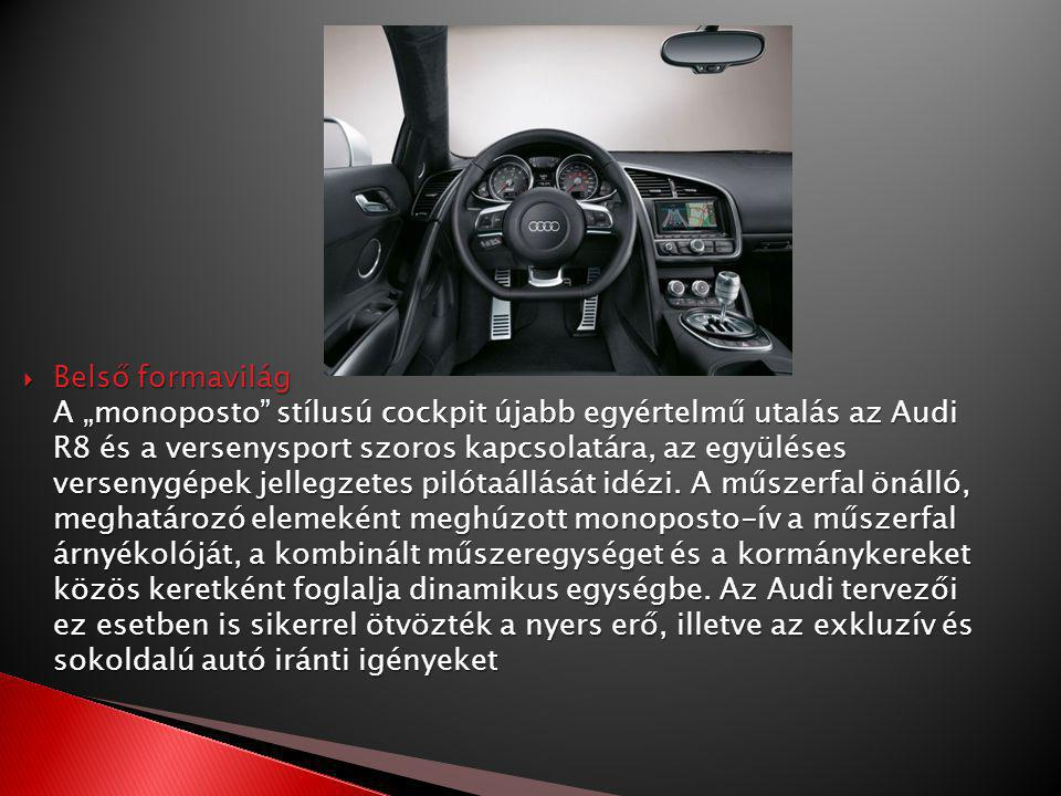 """ Belső formavilág A """"monoposto stílusú cockpit újabb egyértelmű utalás az Audi R8 és a versenysport szoros kapcsolatára, az együléses versenygépek jellegzetes pilótaállását idézi."""