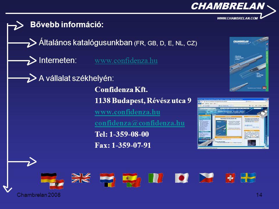 Chambrelan 200814 CHAMBRELAN WWW.CHAMBRELAN.COM Általános katalógusunkban (FR, GB, D, E, NL, CZ) Interneten: www.confidenza.hu www.confidenza.hu A vál