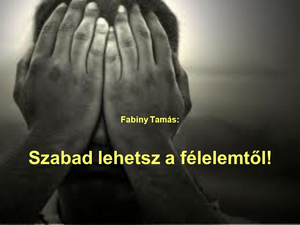 Fabiny Tamás: Szabad lehetsz a félelemtől!