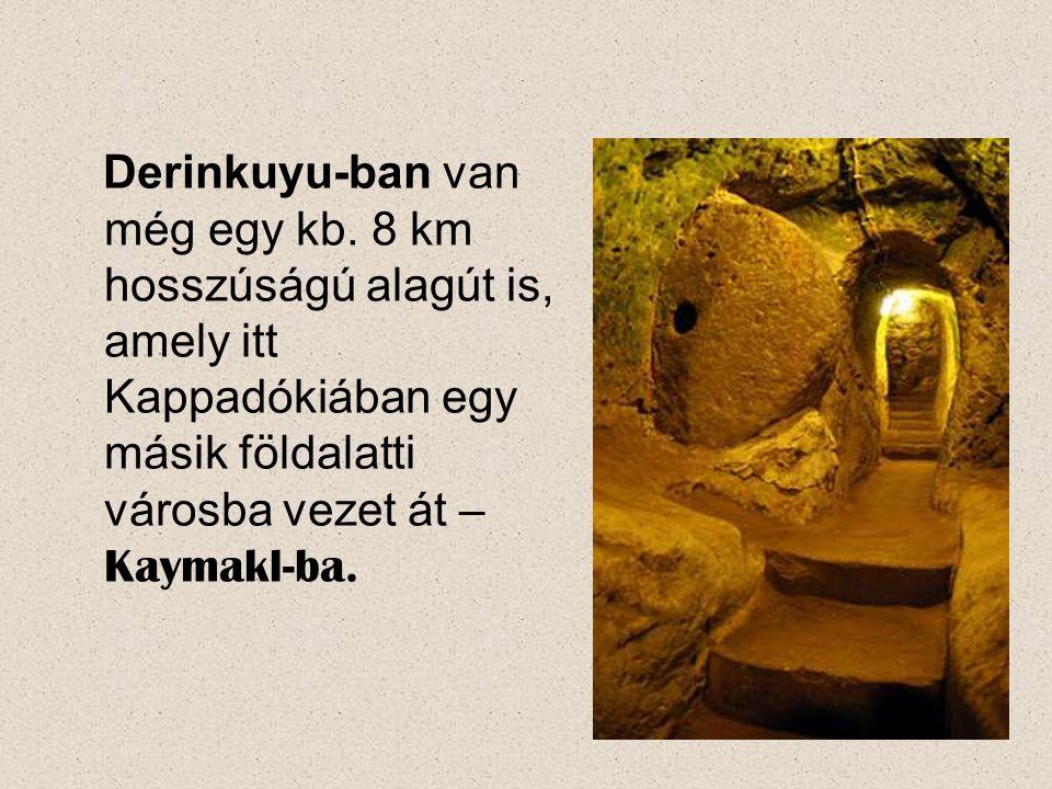 Derinkuyu-ban van még egy kb. 8 km hosszúságú alagút is, amely itt Kappadókiában egy másik földalatti városba vezet át – Kaymakl-ba.