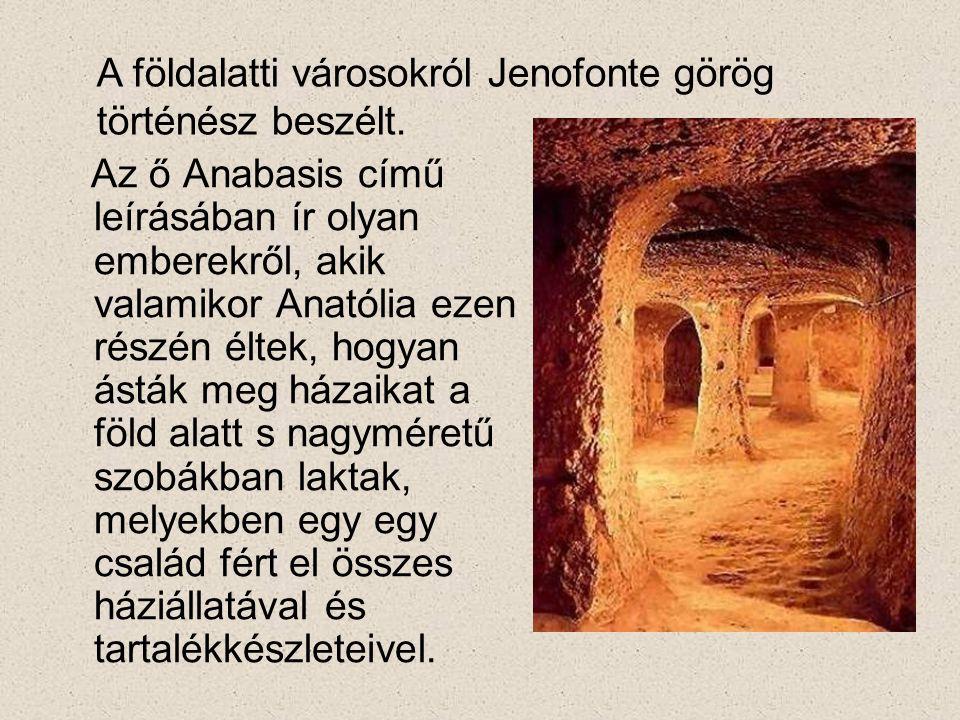 Az ő Anabasis című leírásában ír olyan emberekről, akik valamikor Anatólia ezen részén éltek, hogyan ásták meg házaikat a föld alatt s nagyméretű szob