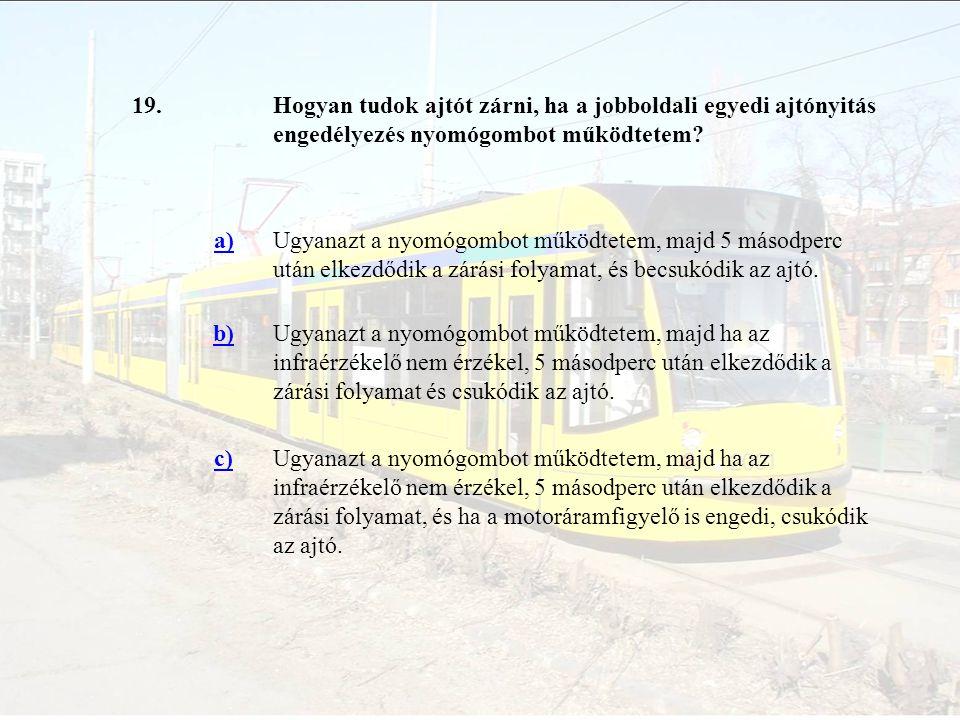 19.Hogyan tudok ajtót zárni, ha a jobboldali egyedi ajtónyitás engedélyezés nyomógombot működtetem? a)Ugyanazt a nyomógombot működtetem, majd 5 másodp